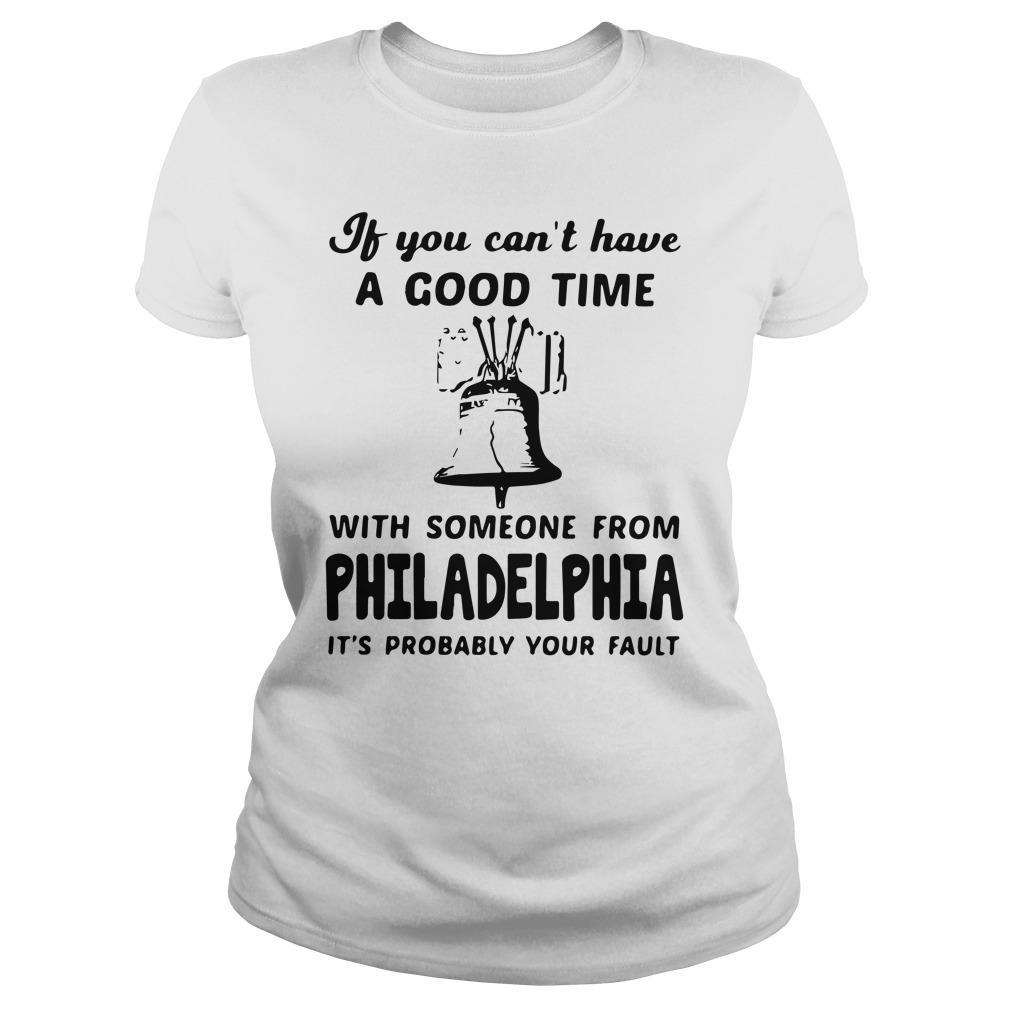 If You Can't Have A Good Time With Someone From Philadelphia Longsleeve
