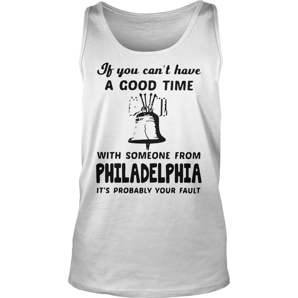 If You Can't Have A Good Time With Someone From Philadelphia Tank Top