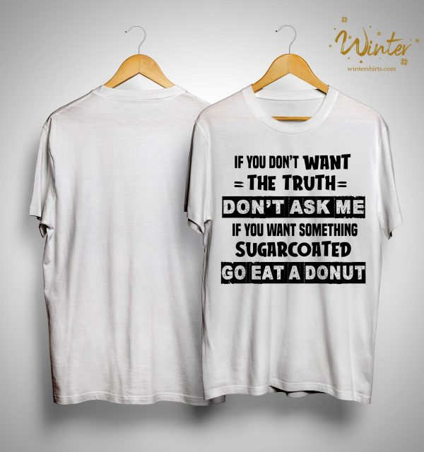 If You Don't Want The The Truth Don't Ask Me If You Want Something Shirt