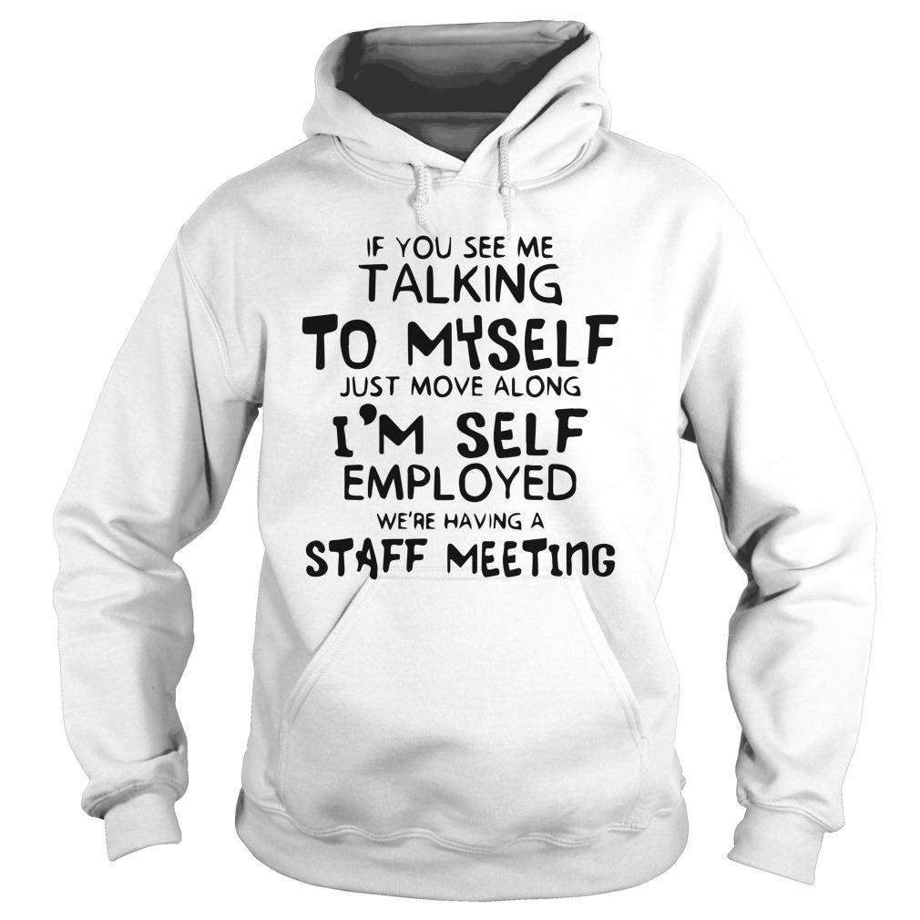 If You See Me Talking To Myself Just Move Along I'm Self Employed Hoodie