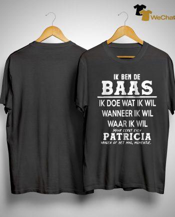 Ik Ben De Baas Ik Doe Wat Ik Wil Wanneer Ik Wil Waar Ik Wil Patricia Shirt