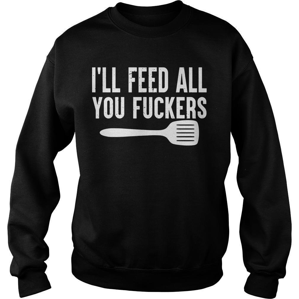 I'll Feed All You Fuckers Sweater