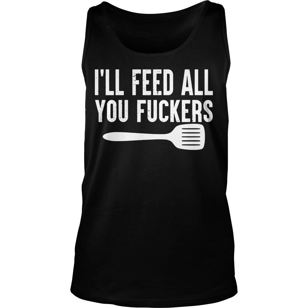 I'll Feed All You Fuckers Tank Top