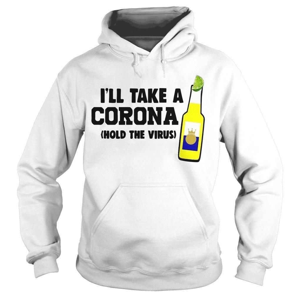 I'll Take A Corona Hold The Virus Hoodie