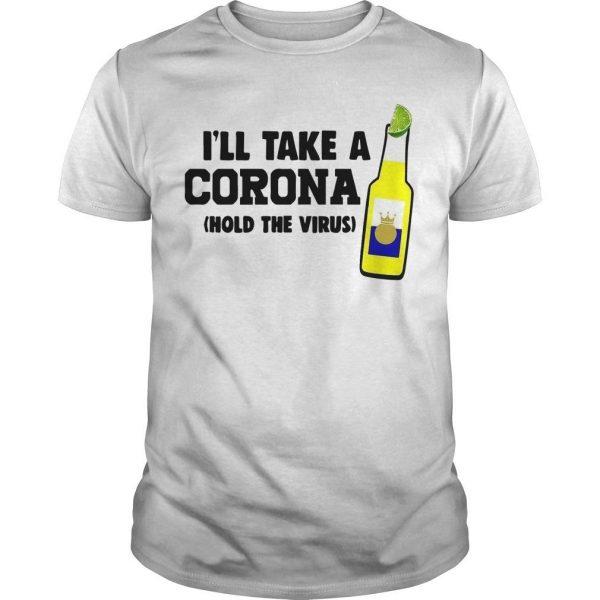 I'll Take A Corona Hold The Virus Shirt