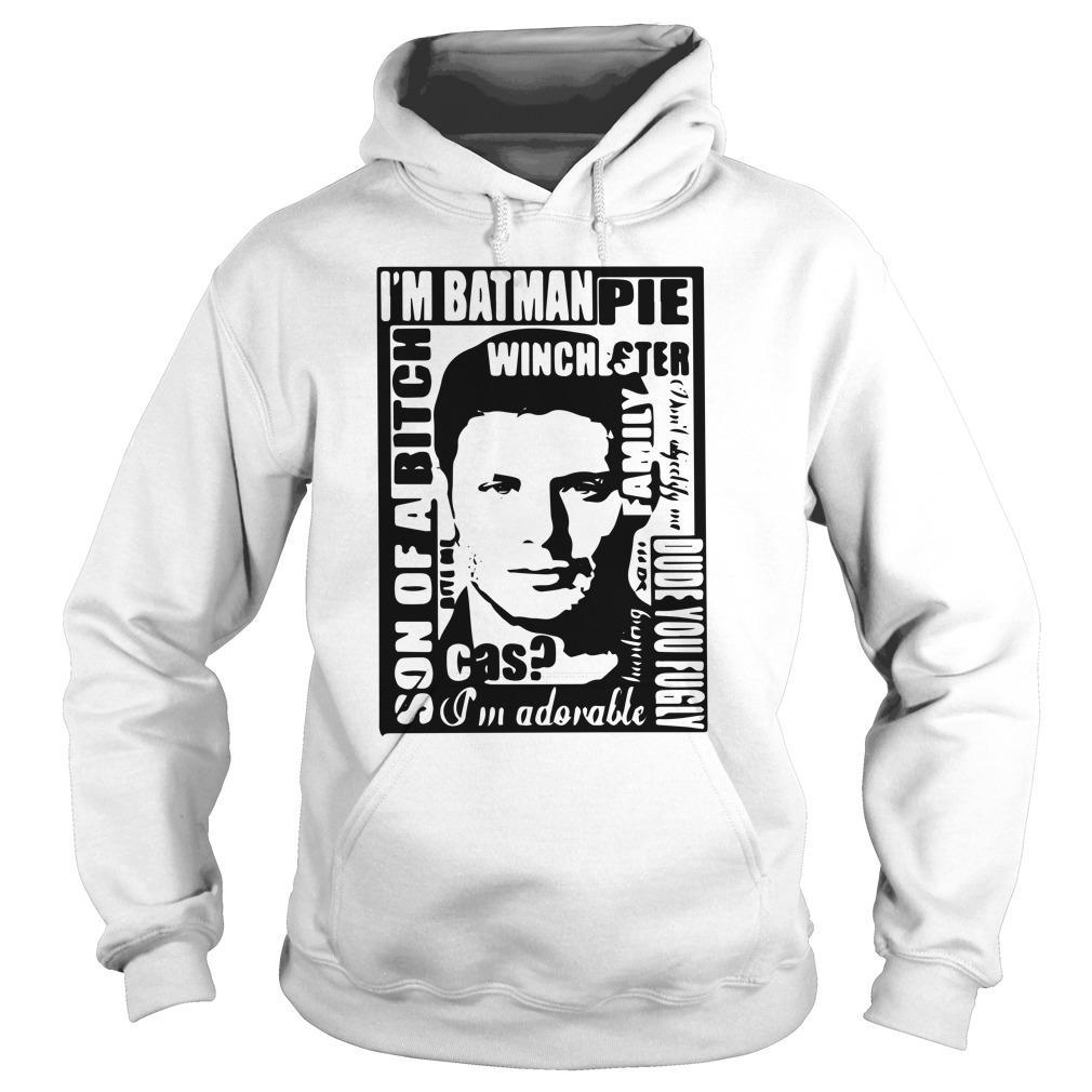 I'm Batman Pie Winchester Son Of A Bitch I'm Adorable Hoodie
