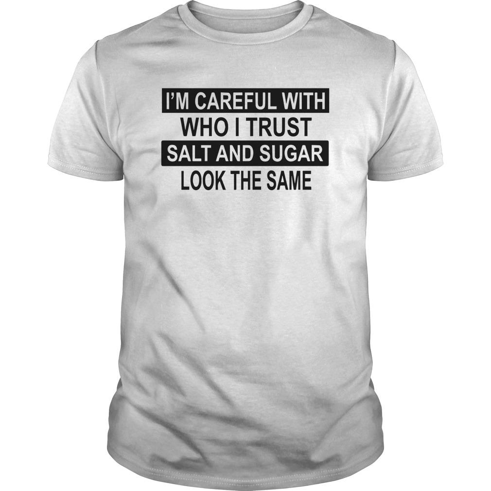 I'm Careful With Who I Trust Salt And Sugar Look The Same Longsleeve