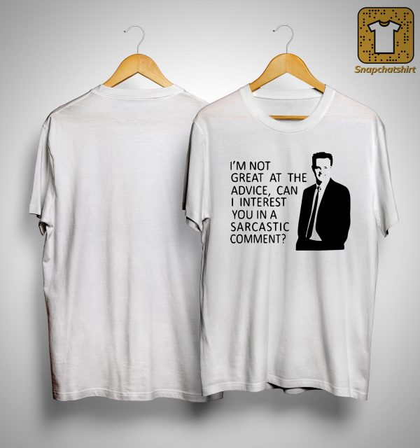 I'm Not Great At The Advice Can I Interest You In A Sarcastic Comment Shirt