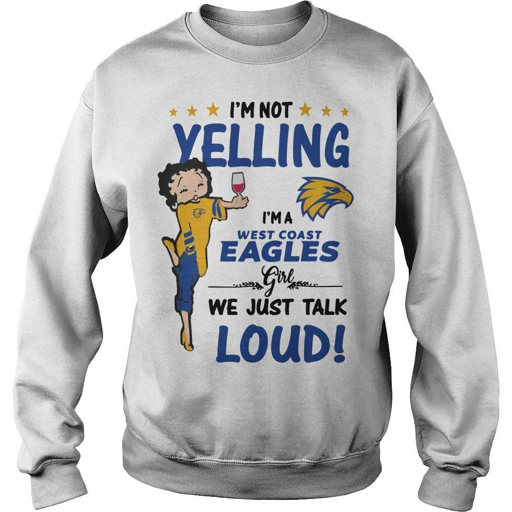 I'm Not Yelling I'm A West Coast Eagles Girl We Just Talk Loud Sweater