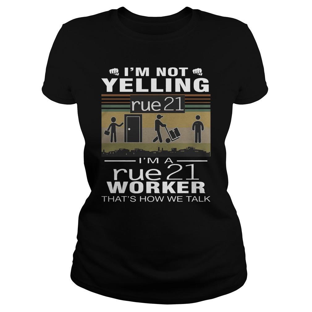 I'm Not Yelling Rue21 I'm Rue21 Worker That's How We Talk Longsleeve