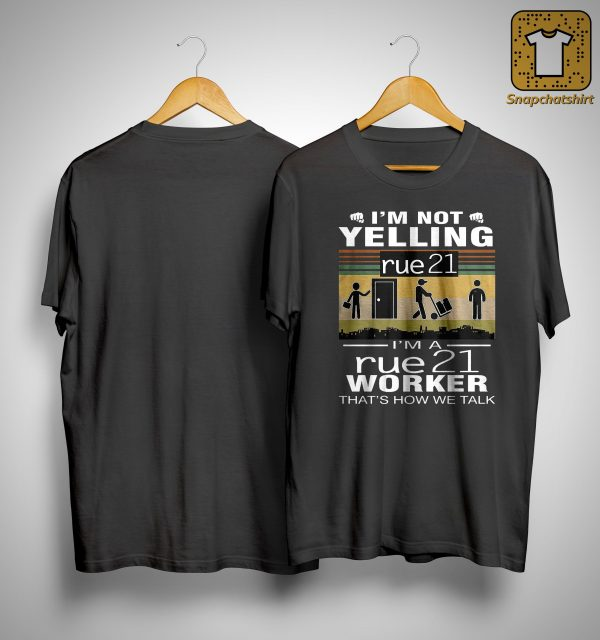 I'm Not Yelling Rue21 I'm Rue21 Worker That's How We Talk Shirt
