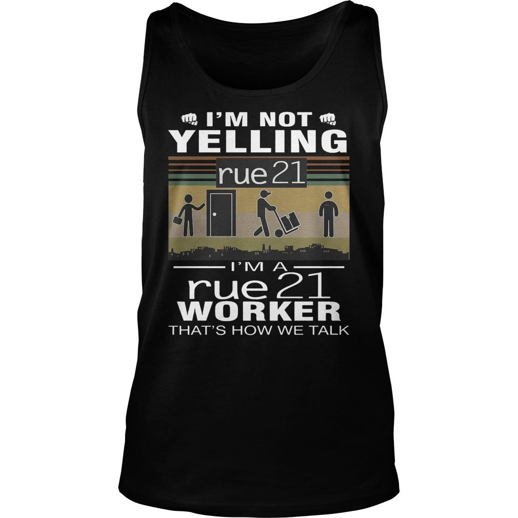 I'm Not Yelling Rue21 I'm Rue21 Worker That's How We Talk Tank Top