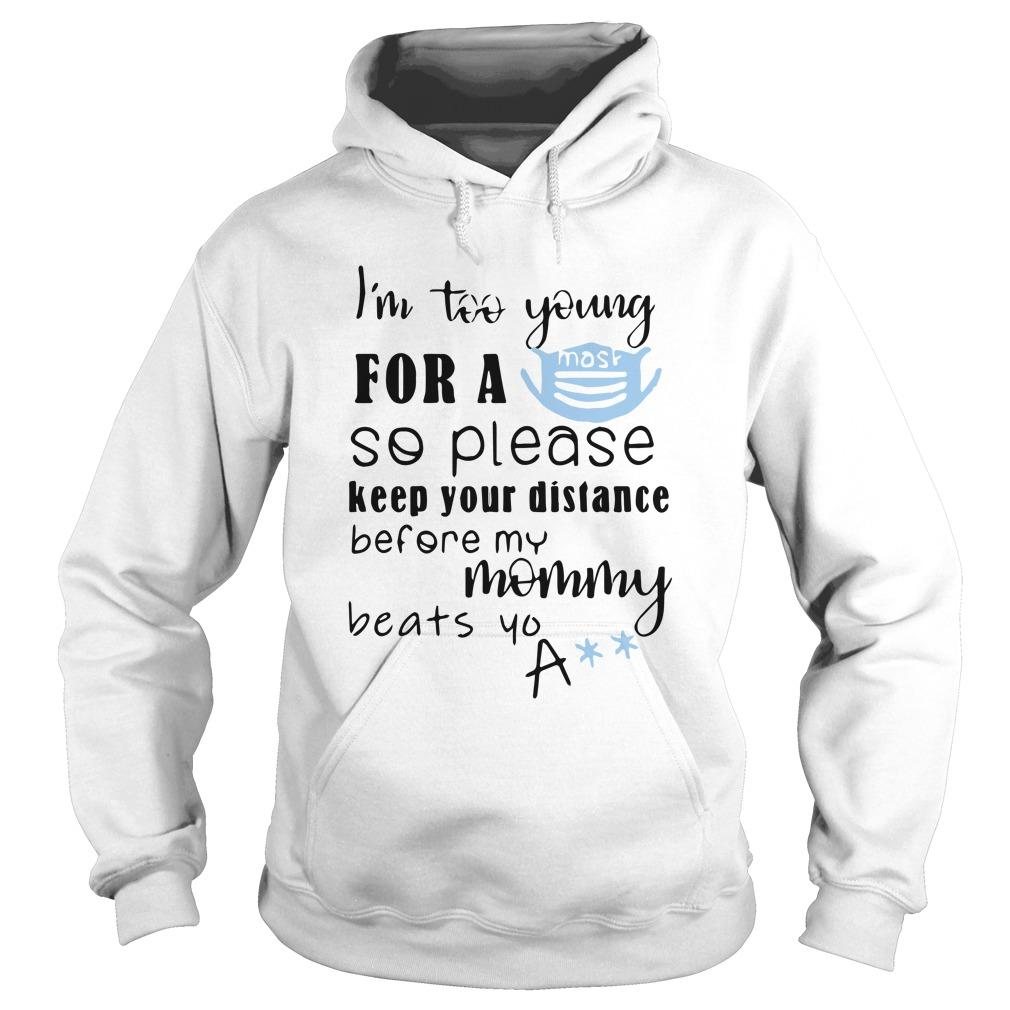 I'm Too Young For A Mask So Please Keep Your Distance Hoodie
