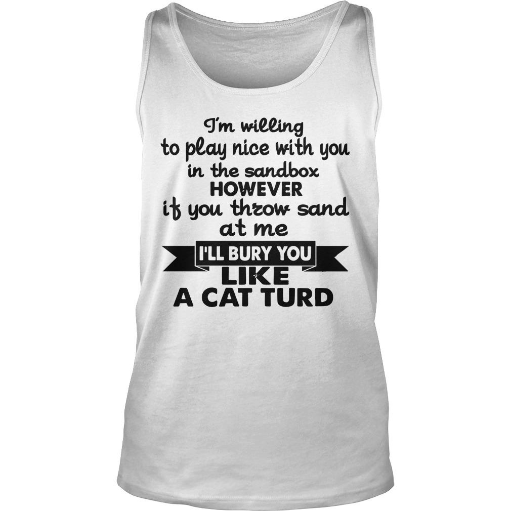 I'm Willing To Play Nice With You In The Sandbox Tank Top