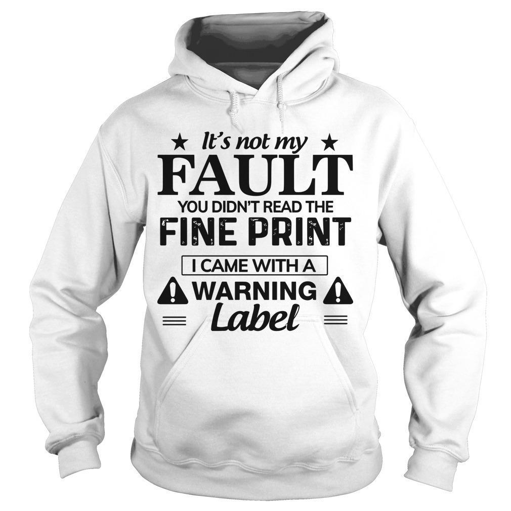 It's Not My Fault You Didn't Read The Fine Print I Came With A Warning Label Hoodie