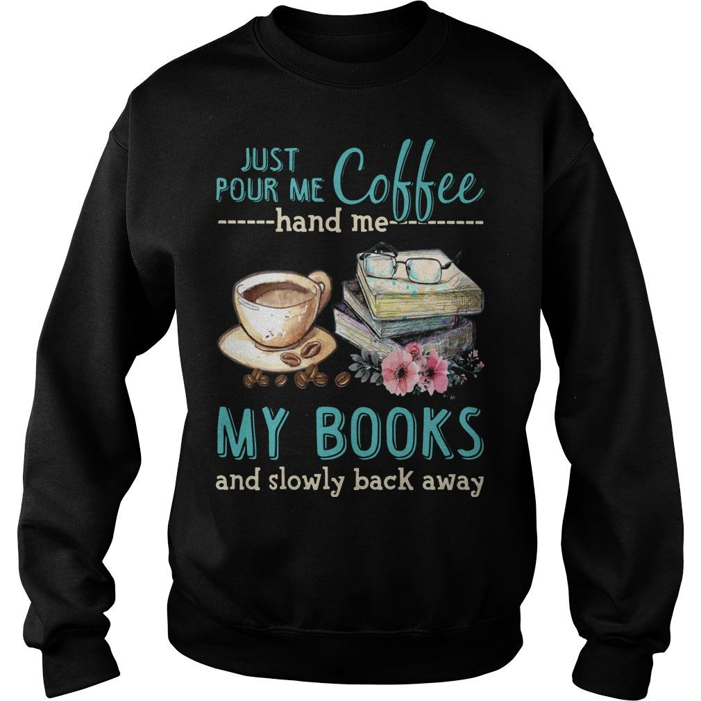 Just Pour Me Coffee Hand Me My Books And Slowly Back Away Sweater
