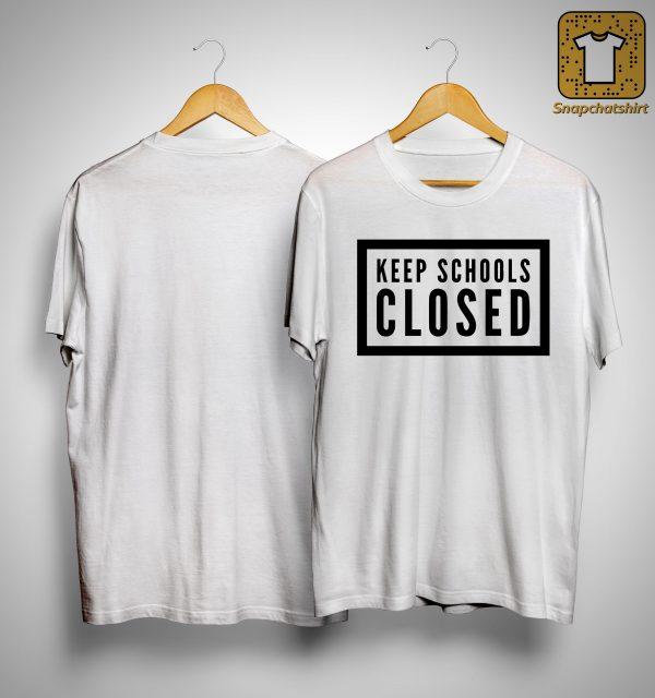 Keep Schools Closed Shirt