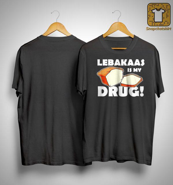 Lebakaas Is My Drug Shirt
