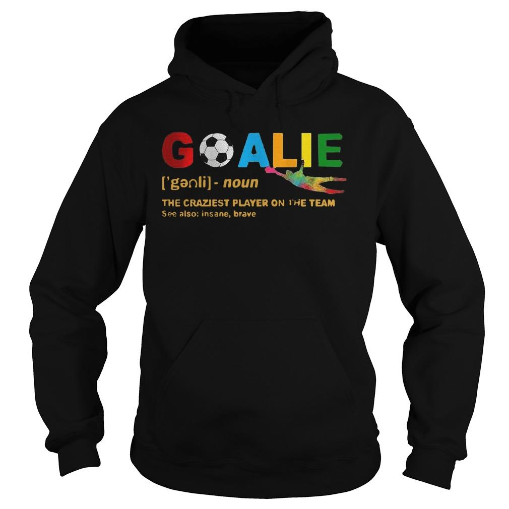 Lgbt Goalie Noun The Craziest Player On The Team See Also Insane Brave Hoodie