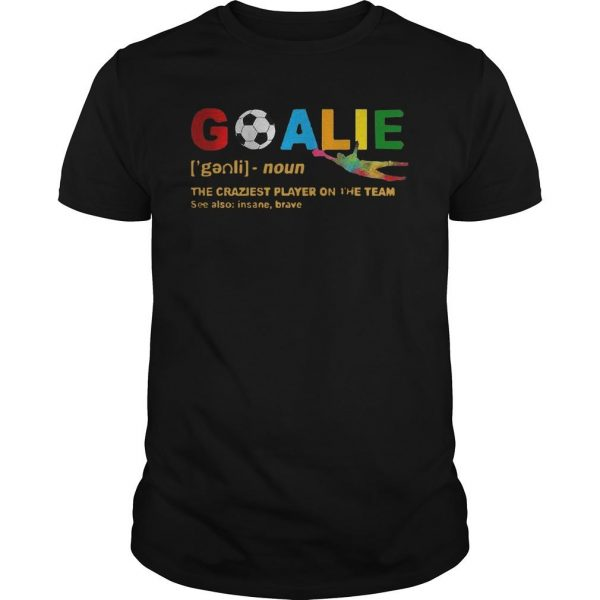 Lgbt Goalie Noun The Craziest Player On The Team See Also Insane Brave Shirt