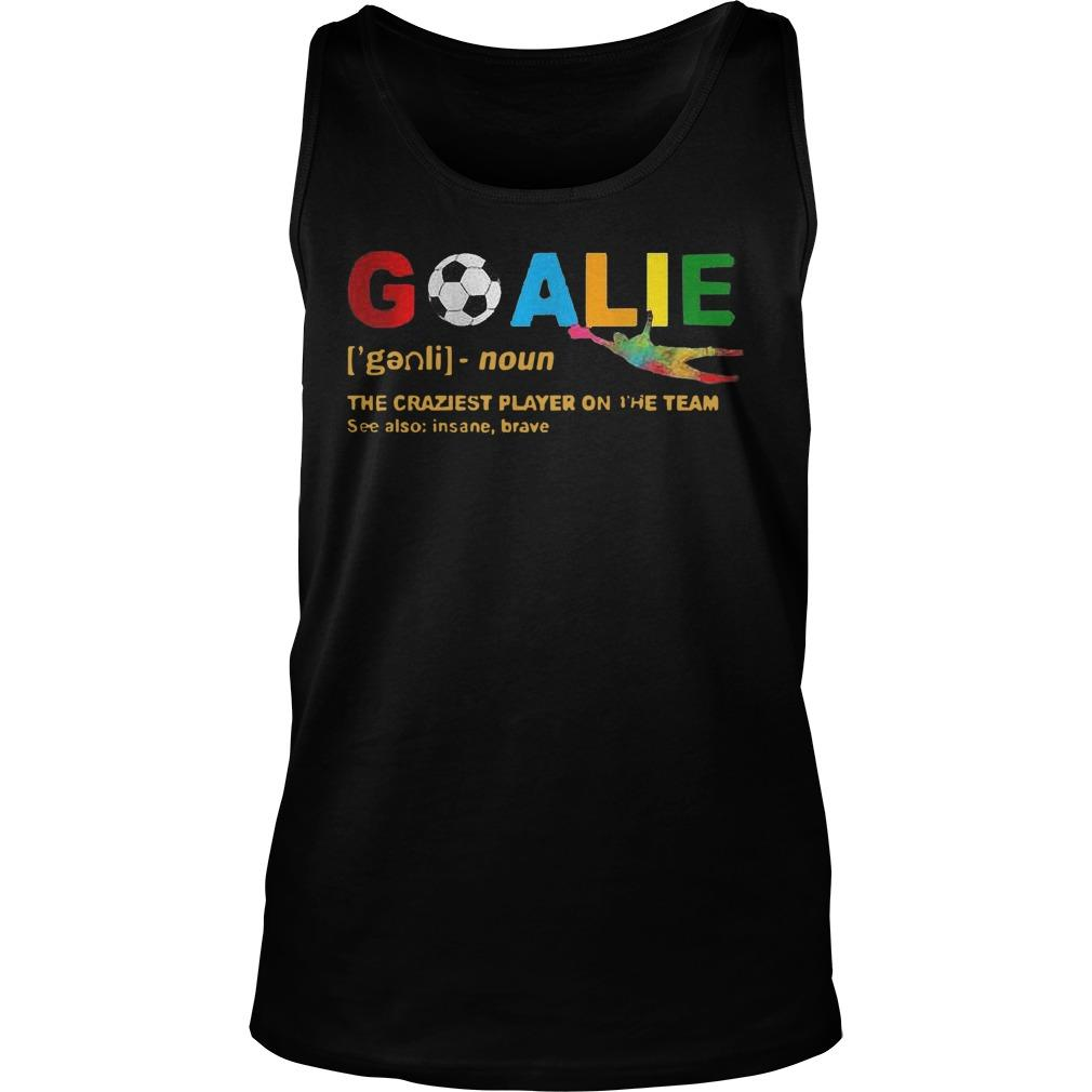 Lgbt Goalie Noun The Craziest Player On The Team See Also Insane Brave Tank Top