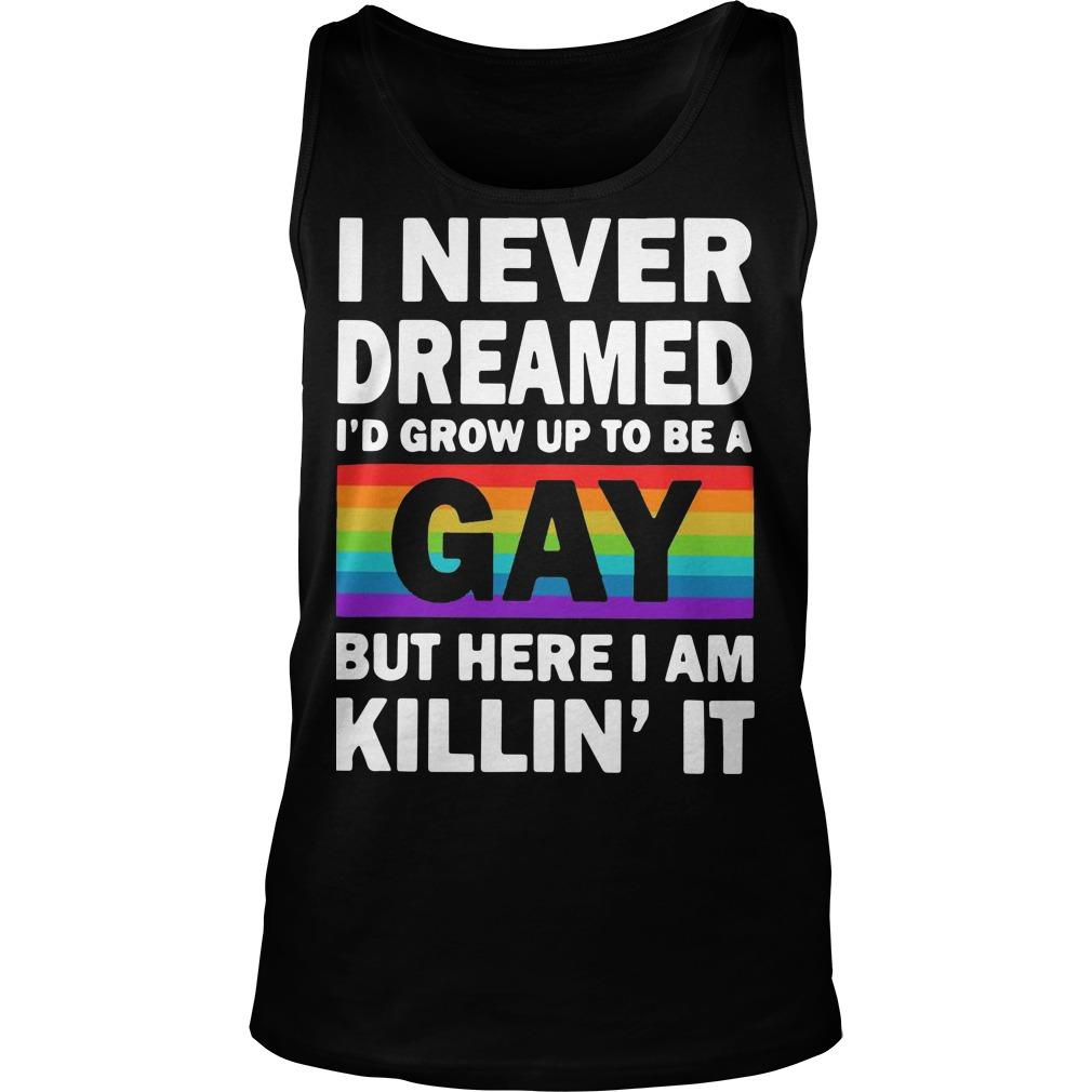 Lgbt I Never Dreamed I'd Grow Up To Be A Gay But Here I Am Killin' It Tank Top