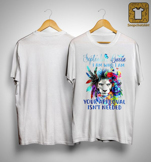 Lion September Queen I Am Who I Am Your Approval Isn't Needed Shirt