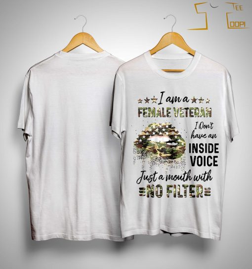 Lips I Am A Female Veteran I Don't Have An Inside Voice Shirt