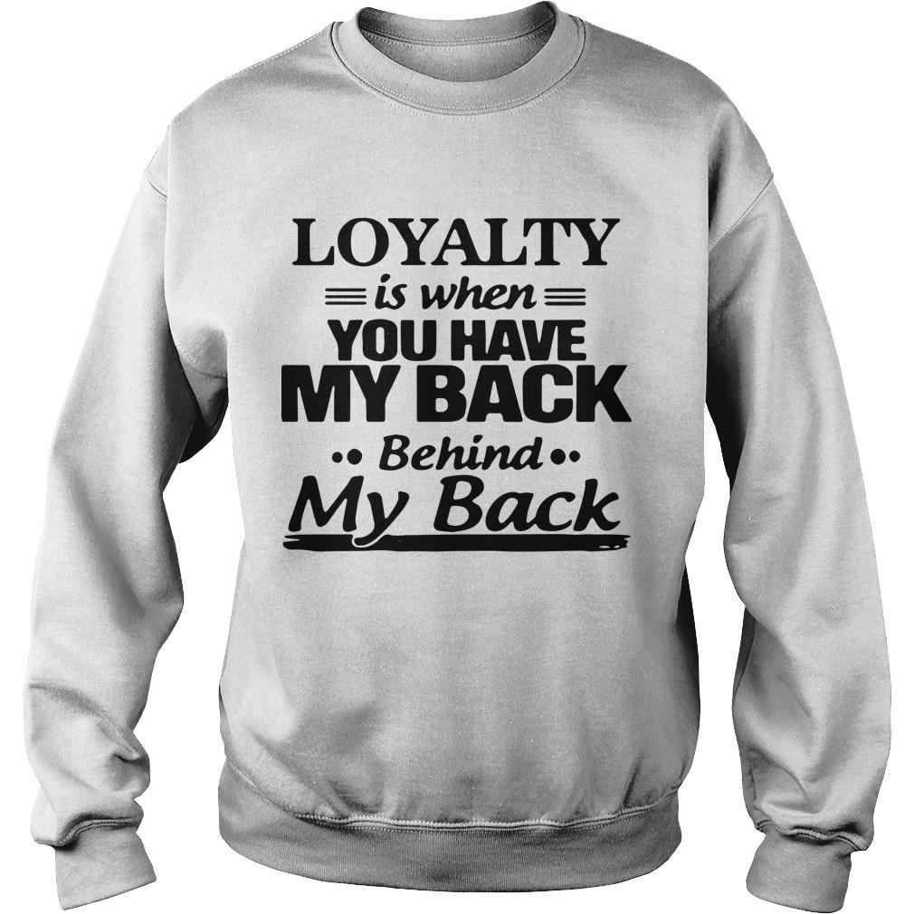 Loyalty Is When You Have My Back Behind My Back Sweater