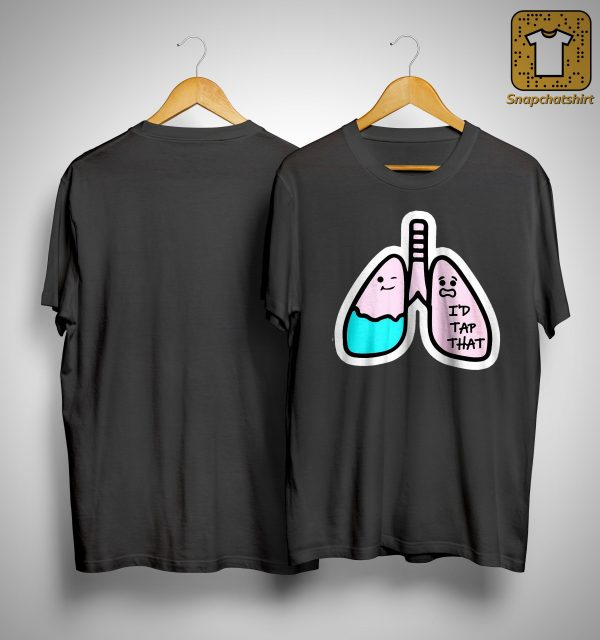 Lungs I'd Tap That Shirt