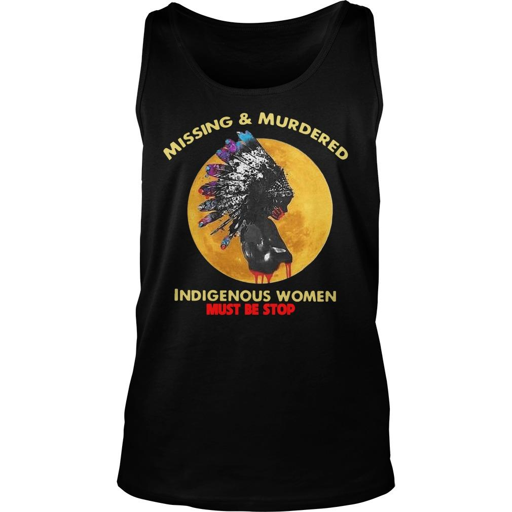 Missing And Murdered Indigenous Women Must Be Stopped Tank Top