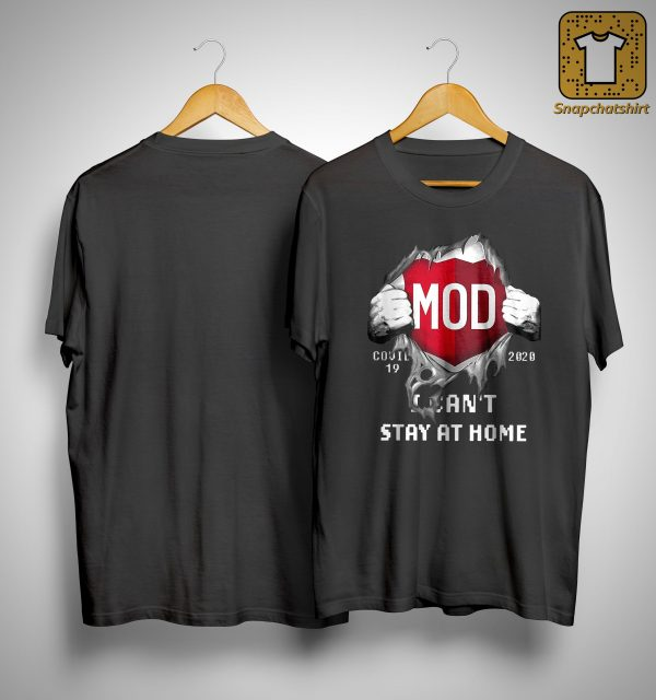 Mod Covid 19 2020 I Can't Stay At Home Shirt