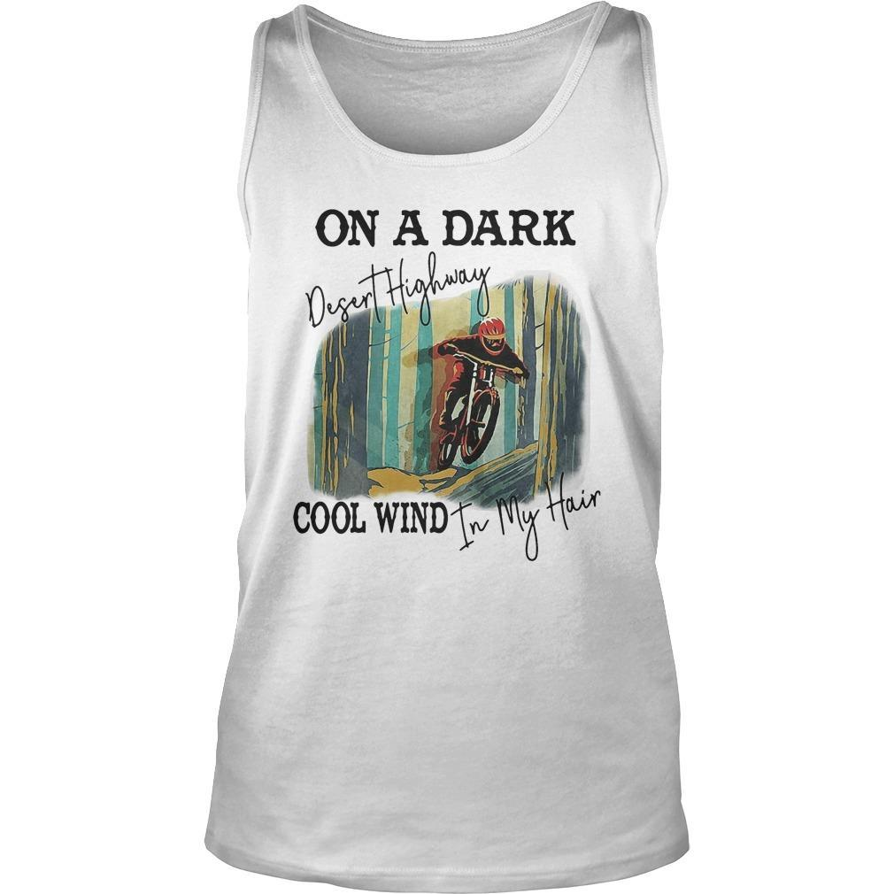 Motocross On A Dark Desert Highway Cool Wind In My Hair Tank Top