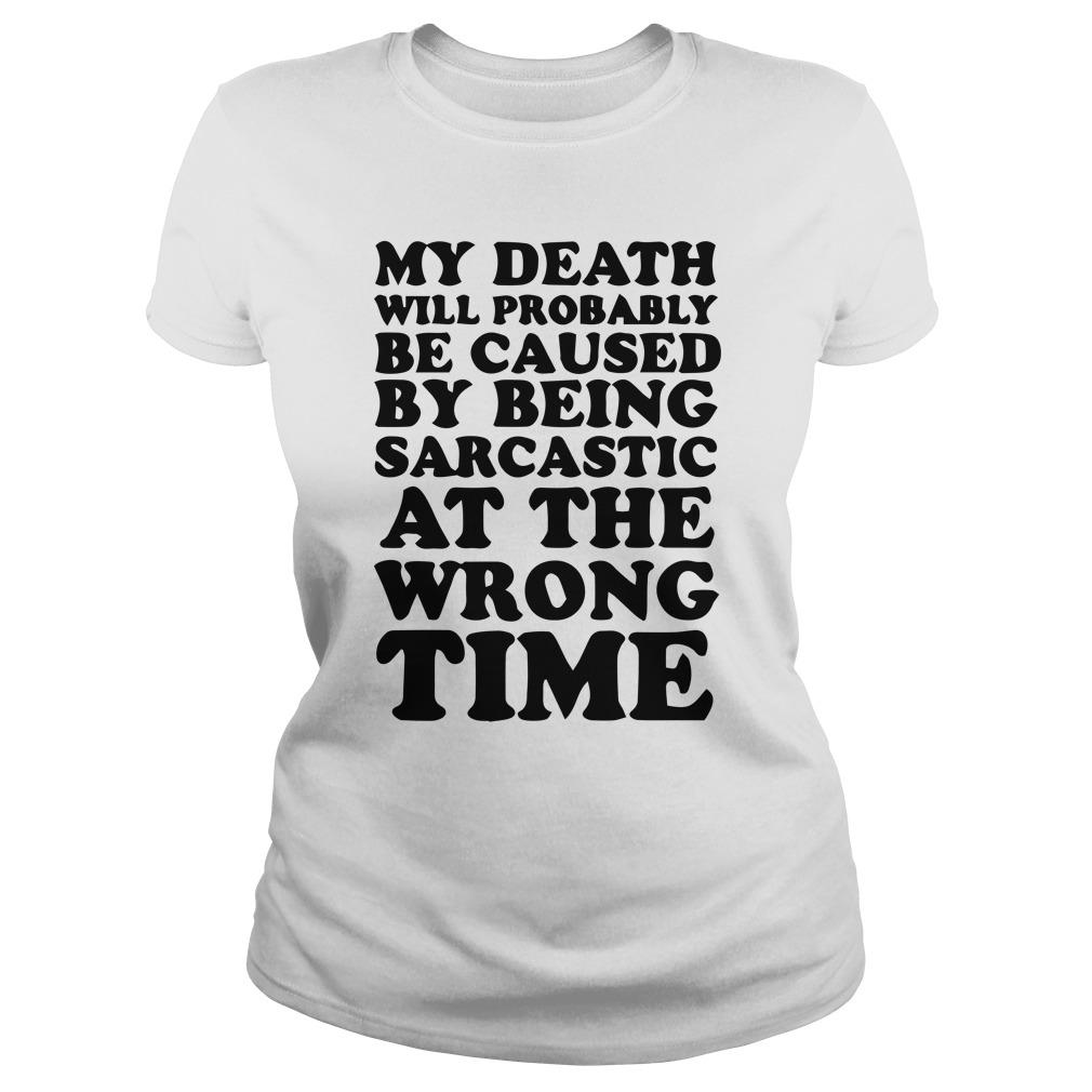 My Death Will Probably Be Caused By Being Sarcastic At The Wrong Time Longsleeve