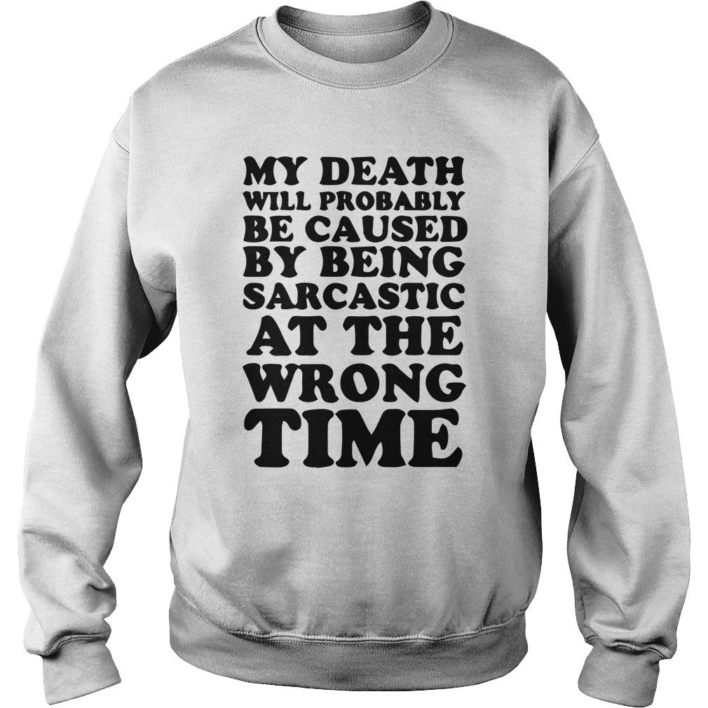 My Death Will Probably Be Caused By Being Sarcastic At The Wrong Time Sweater