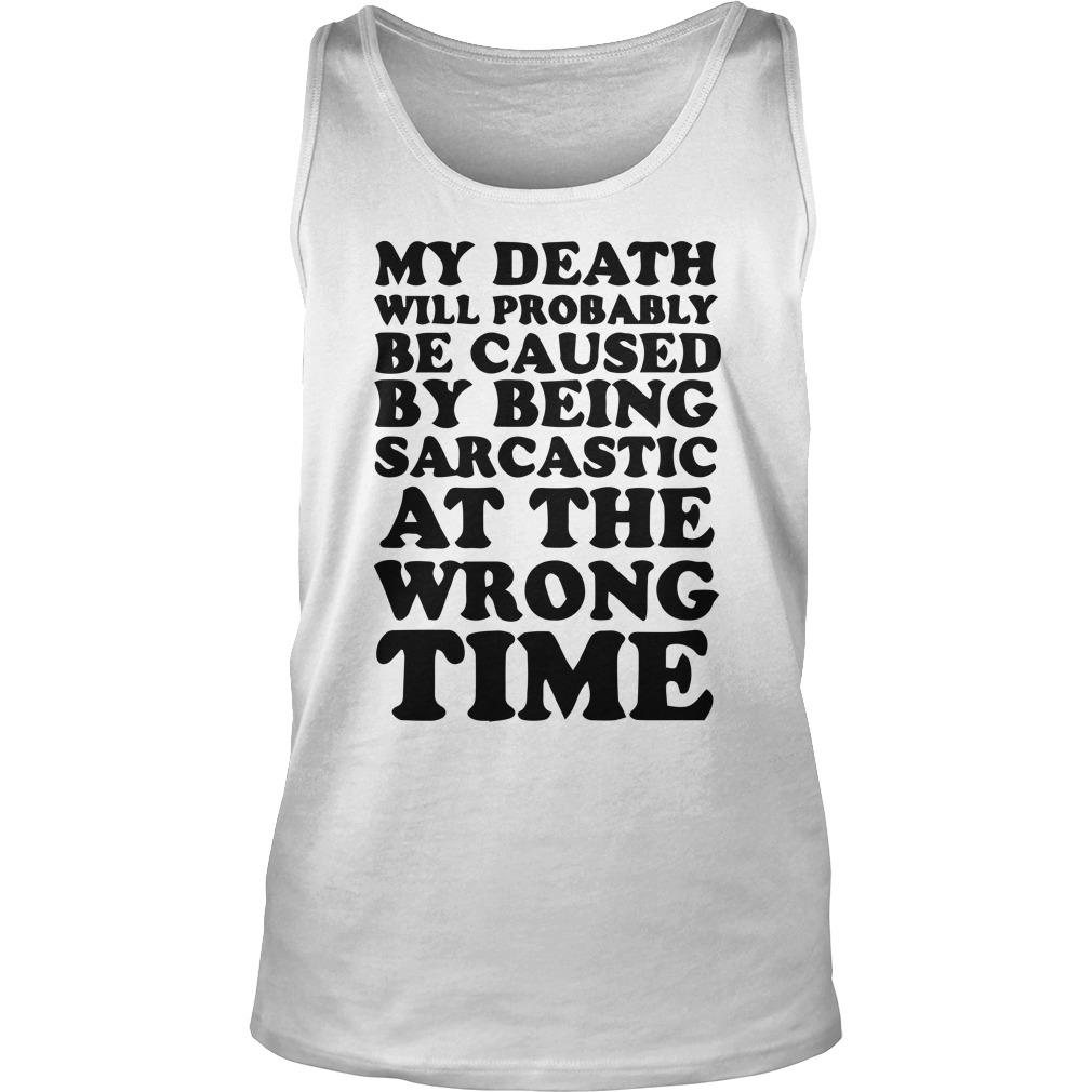 My Death Will Probably Be Caused By Being Sarcastic At The Wrong Time Tank Top