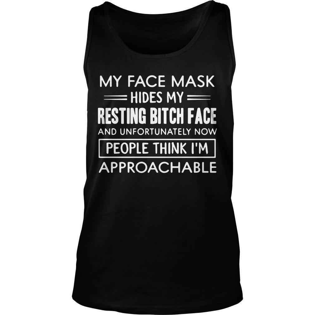 My Face Mask Hides My Resting Bitch Face And Unfortunately Now Tank Top