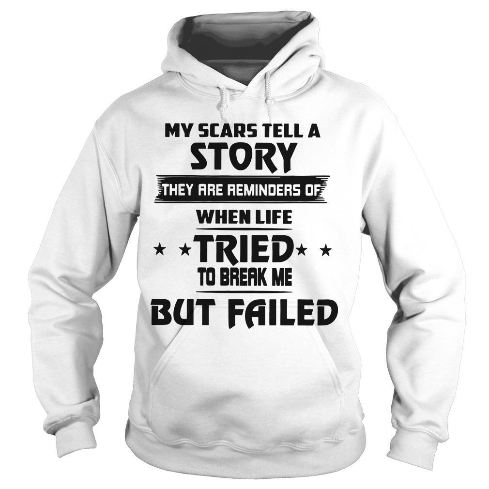 My Scars Tell A Story They Are Reminders Of When Life Tried To Break Me Hoodie