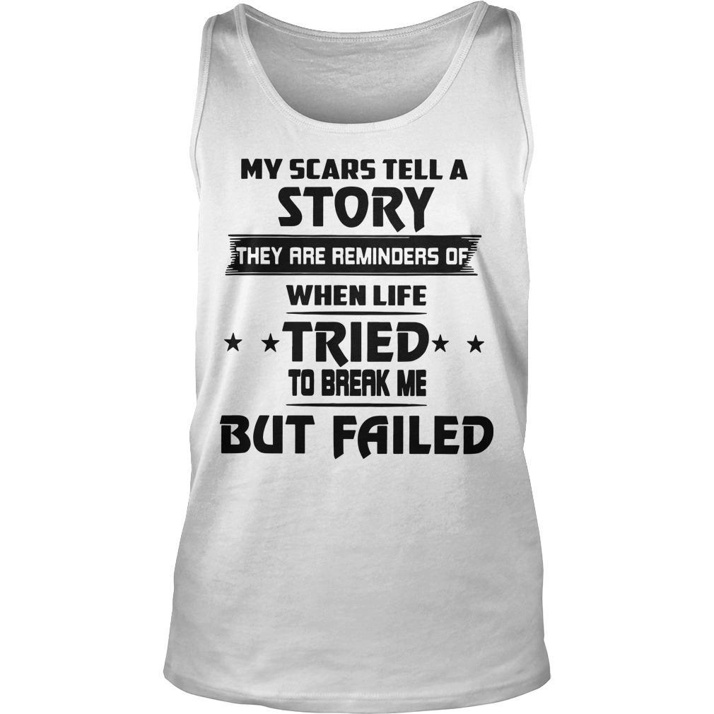 My Scars Tell A Story They Are Reminders Of When Life Tried To Break Me Tank Top