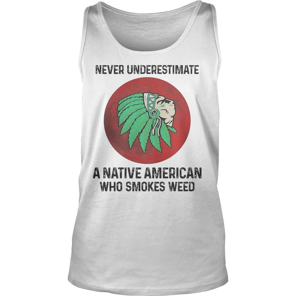 Never Underestimate A Native American Who Smokes Weed Tank Top