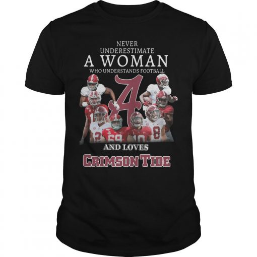Never Underestimate A Woman Who Understands Football And Loves Crimson Tide Shirt