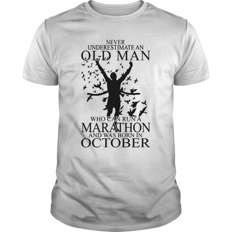 Never Underestimate An Old Man Who Can Run A Marathon Was Born In October Shirt