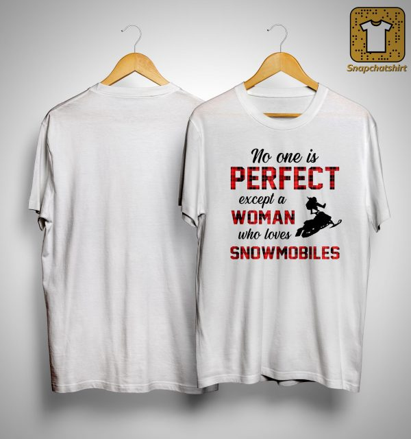 No One Is Perfect Except A Woman Who Loves Snowmobiles Shirt
