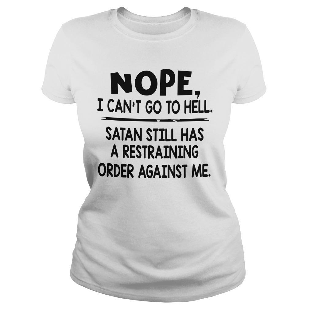 Nope I Can't Go To Hell Satan Still Has Restraining Order Against Me Longsleeve