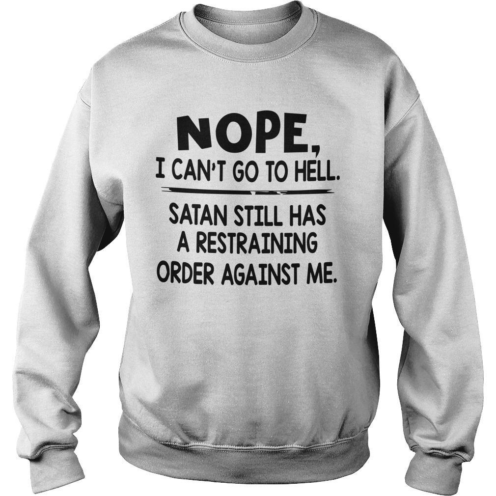 Nope I Can't Go To Hell Satan Still Has Restraining Order Against Me Sweater