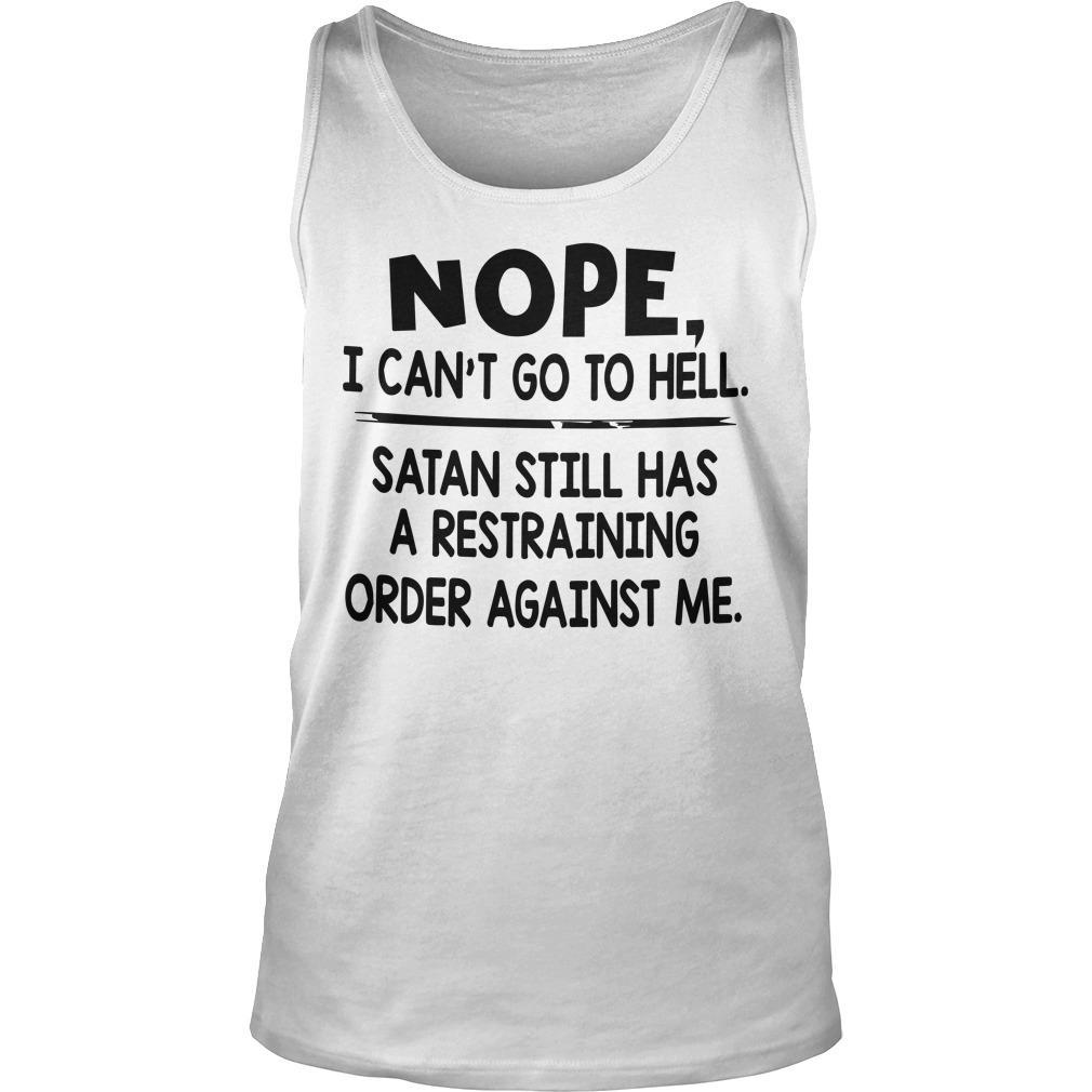 Nope I Can't Go To Hell Satan Still Has Restraining Order Against Me Tank Top