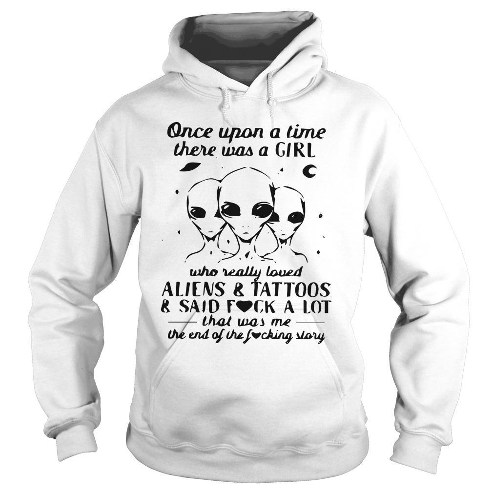 Once Upon A Time There Was A Girl Who Really Loved Aliens And Tattoos Hoodie