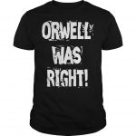 Orwell Was Right Shirt