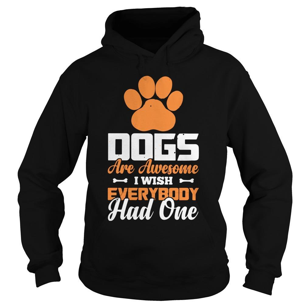 Paw Dogs Are Awesome I Wish Everybody Had One Hoodie
