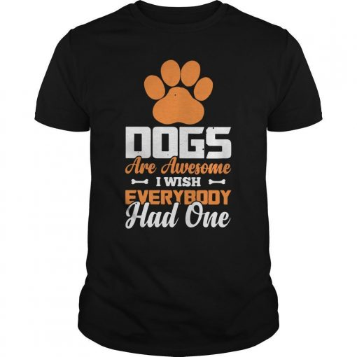 Paw Dogs Are Awesome I Wish Everybody Had One Shirt
